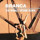 Glenn Branca The World Upside Down