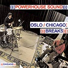 Powerhouse Sound Oslo / Chicago : Breaks