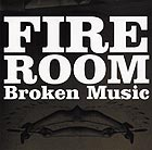FIRE ROOM Broken Music