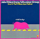 JOHN TCHICAI / IRENE SCHWEIZER GROUP, Willi the Pig