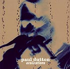 Paul Dutton Oralizations