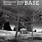 ANTOINE BERTHIAUME / ELLIOTT SHARP, Base