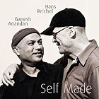 GANESH ANANDAN / HANS REICHEL Self Made