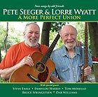 PETE SEEGER / LORRE WYATT A More Perfect Union