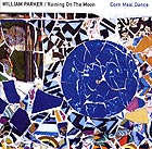 William Parker / Raining On The Moon Corn Meal Dance