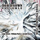 ROB BROWN ENSEMBLE Crown Trunk Root Funk