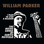 WILLIAM PARKER, I Plan To Stay A Believer