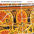 WILLIAM PARKER / RAINING ON THE MOON, Great Spirit