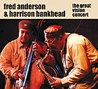 Fred Anderson / Harrison Bankhead The Great Vision Concert