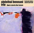 ABDELHAÏ BENNANI TRIO There Starts The Future