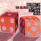 BEN GOLDBERG, Subatomic Particle Homesick Blues