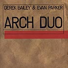 DEREK BAILEY / EVAN PARKER, Arch Duo