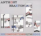 ANTHONY BRAXTON Six Compositions (GTM) 2001