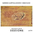 MEDESKI, MARTIN AND WOOD + NELS CLINE, Woodstock Sessions
