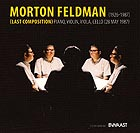 MORTON FELDMAN Last Composition