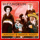 Klezmokum, Ancient & Newer Roots