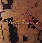 THOMAS NEWMAN / RICK COX 35 Whirlpools Below Sound