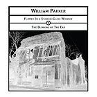 WILLIAM PARKER Flower In A Stained-Glass Window / The Blinking Of The Ear