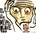 Michael Blake Trio Right Before Your Very Ears