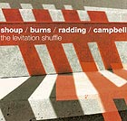 Shoup / Burns / Radding / Campbell, The Levitation Shuffle