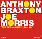 ANTHONY ANTHONY BRAXTON / JOE MORRIS 4 Improvisations (Duets) 2007