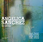 ANGELICA SANCHEZ Life Between