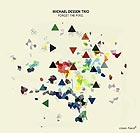 MICHAEL DESSEN TRIO Forget The Pixel