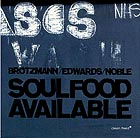 BRÖTZMANN / EDWARDS / NOBLE Soulfood Available