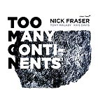 NICK FRASER Too Many Continents