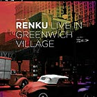 RENKU, Live In Greenwich Village