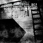 JOHN LINDBERG BC3 Born in an Urban Ruin