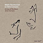 METTE RASMUSSEN / CHRIS CORSANO A View Of The Moon (From The Sun)