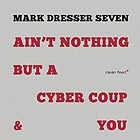 MARK DRESSER SEVEN Ain't Nothing But A Cyber Coup & You