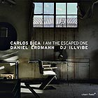 CARLOS BICA / DANIEL ERDMANN / DJ ILLVIBE I Am The Escaped One