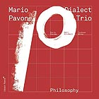 MARIO PAVONE DIALECT TRIO Philosophy