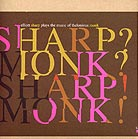 Elliott Sharp, Sharp ? Monk ? Sharp ! Monk !