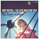 CORY WEEDS & THE JEFF HAMILTON TRIO This Happy Madness