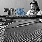 CHAMPIAN FULTON Change Partners : Live  At The Yardbird Suite