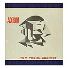 TOM PREHN QUARTET Axiom