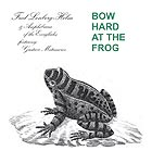 FRED LONBERG-HOLM Bow Hard at the Frog