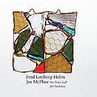 JOE McPHEE / FRED LONBERG-HOLM No Time Left for Sadness