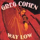 Greg Cohen Way Low