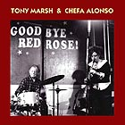 TONY MARSH / CHEFA ALONSO Goodbye Red Rose