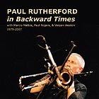PAUL RUTHERFORD In Backward Times