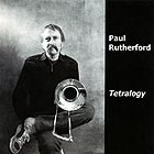 PAUL RUTHERFORD Tetralogy
