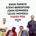 PARKER / BERESFORD / EDWARDS / MOHOLO, Foxes Fox