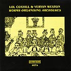 LOL COXHILL / VERYAN WESTON Worms Organising Archdukes