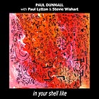 Paul Dunmall, In Your Shell Like
