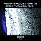 Anthony Braxton / Milo Fine Shadow Company (2004)
