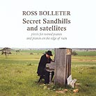 Ross Bolleter, Secret Sandhills And Satellites